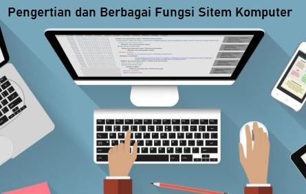 Pengertian dan Berbagai Fungsi Sistem Komputer