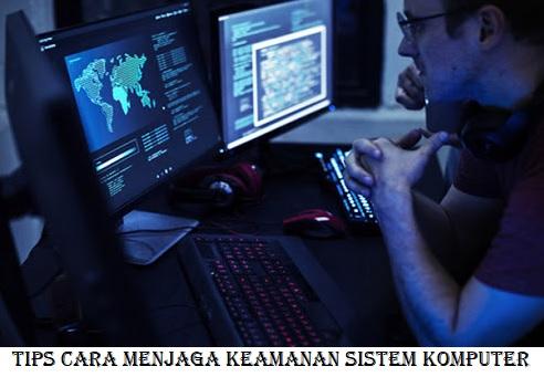 Tips Cara Menjaga Keamanan Sistem Komputer