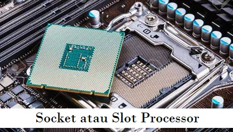 Socket atau Slot Processor
