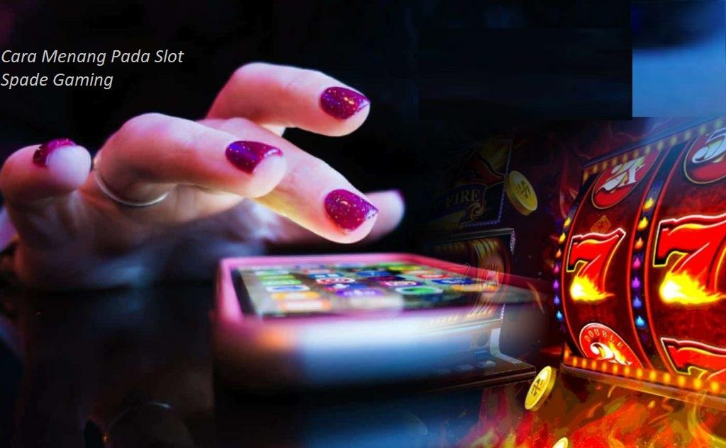 Cara Menang Pada Slot Spade Gaming